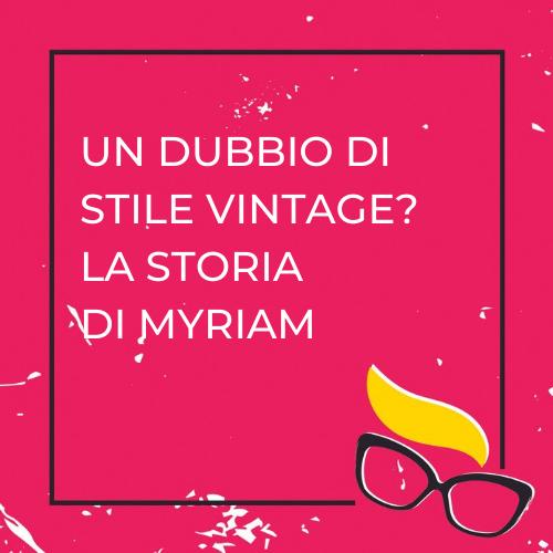 Un dubbio di stile vintage? La storia di Myriam